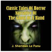 Classic Tales Of Horror Narrative Of The Ghost Of A Hand Audiobook, by J. Sheridan Le Fanu