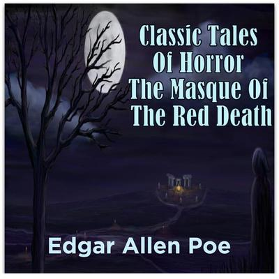 Classic Tales Of Horror The Masque Of The Red Death Audiobook, by Edgar Allen Poe
