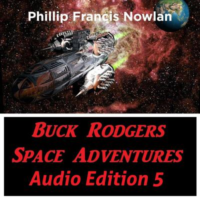 Buck Rodgers Space Adventures Audio Edition 05 Audiobook, by Phillip Francis Nowlan