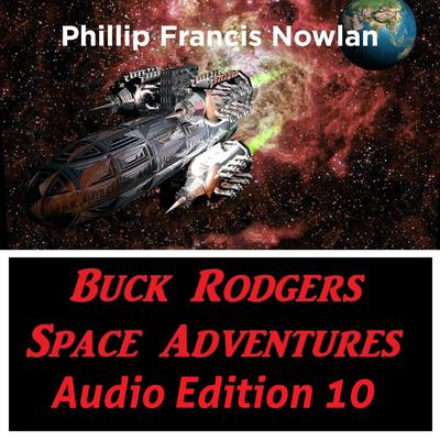Buck Rodgers Space Adventures Audio Edition 10 Audiobook, by Phillip Francis Nowlan