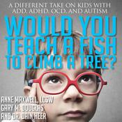 Would You Teach a Fish to Climb a Tree? Audiobook, by Anne Maxwell, Gary M. Douglas, Dr. Dain Heer