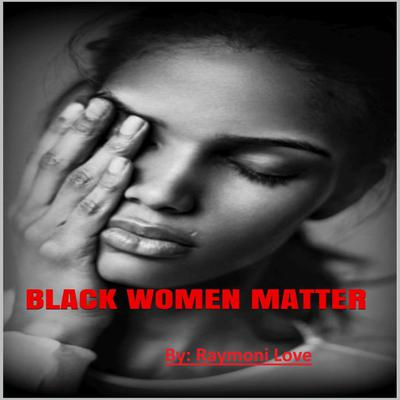 Black Women Matter Audiobook, by Raymoni Love