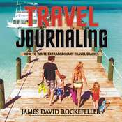 Travel Journaling: How to Write Extraordinary Travel Diaries Audiobook, by James David Rockefeller