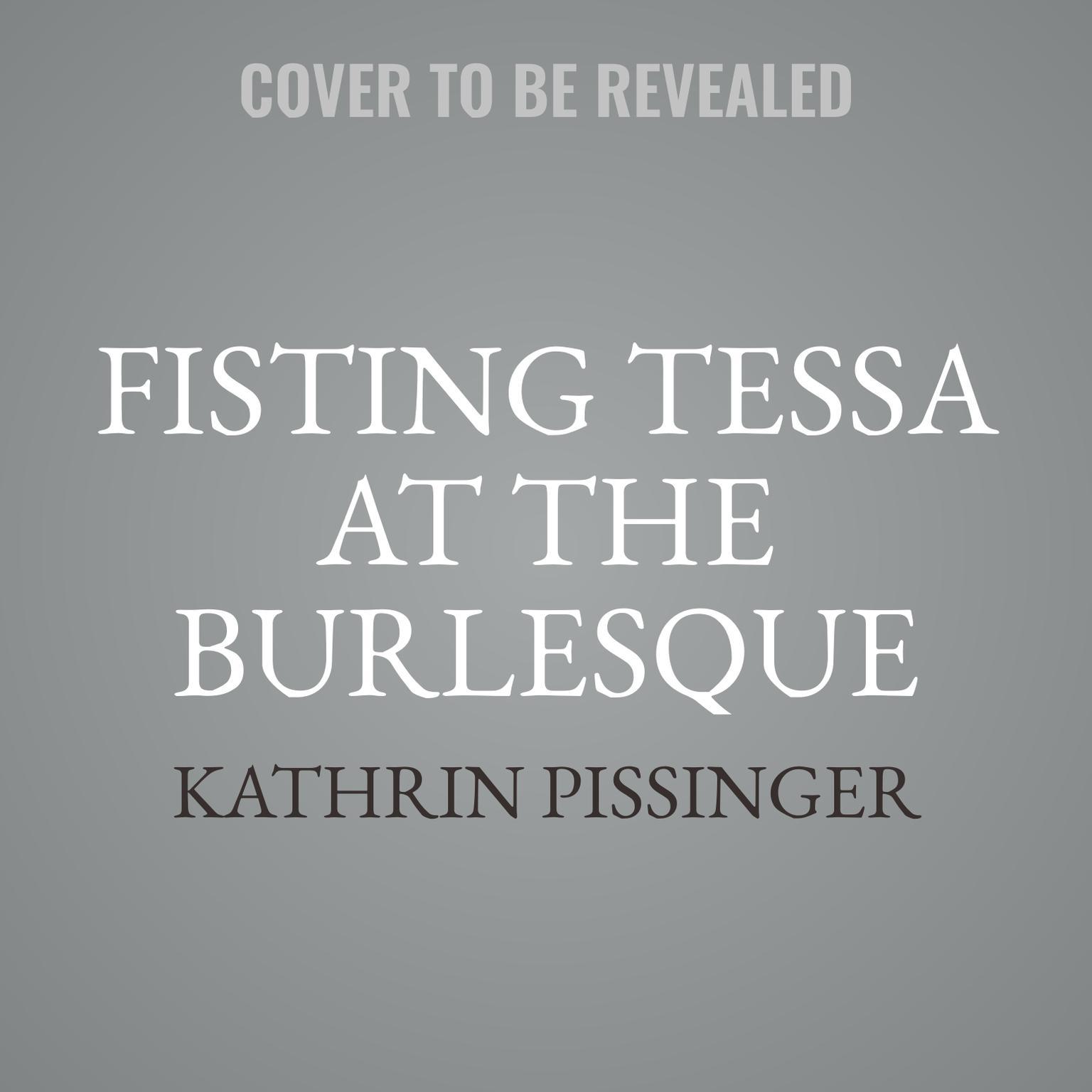Fisting Tessa At The Burlesque Audiobook, by Kathrin Pissinger