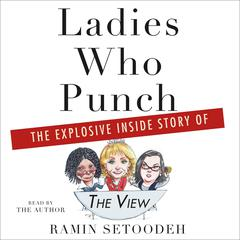 Ladies Who Punch: The Explosive Inside Story of The View Audiobook, by Ramin Setoodeh