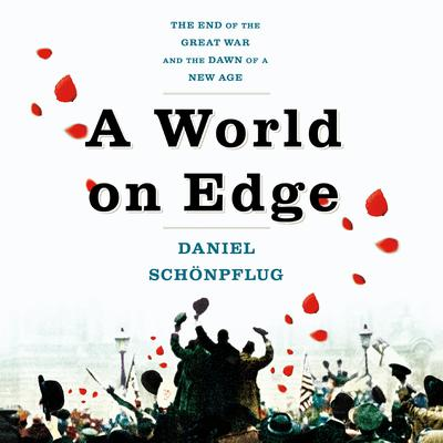 A World on Edge: The End of the Great War and the Dawn of a New Age Audiobook, by Daniel Schönpflug