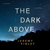 The Dark Above: A Novel Audiobook, by Jeremy Finley