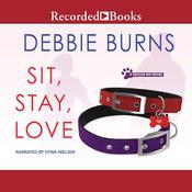 Sit, Stay, Love Audiobook, by Debbie Burns