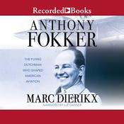 Anthony Fokker: The Flying Dutchman Who Shaped American Aviation Audiobook, by Marc Dierikx