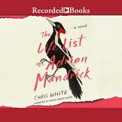 The Life List of Adrian Mandrick: A Novel Audiobook, by Chris White, Chris White