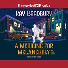 A Medicine for Melancholy, and Other Stories Audiobook, by Ray Bradbury