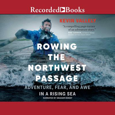 Rowing the Northwest Passage: Adventure, Fear, and Awe in a Rising Sea Audiobook, by Kevin Vallely