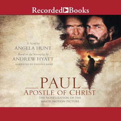 Paul, Apostle of Christ: A Novelization of the Major Motion Picture Audiobook, by Angela Hunt