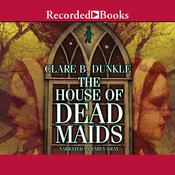 The House of Dead Maids Audiobook, by Clare B. Dunkle
