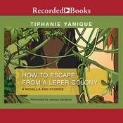 How to Escape from a Leper Colony: A Novella and Stories Audiobook, by Tiphanie Yanique