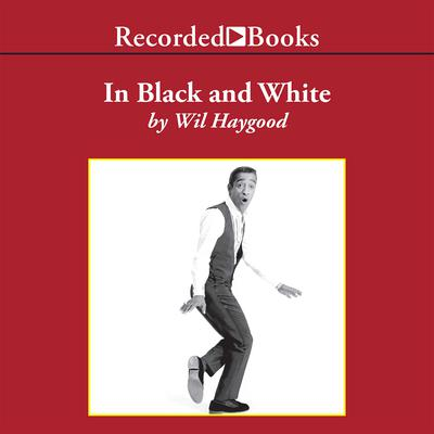 In Black and White: The Life of Sammy Davis Junior Audiobook, by Wil Haygood