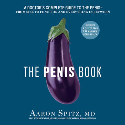 The Penis Book: A Doctors Complete Guide to the Penis--From Size to Function and Everything in Between Audiobook, by Aaron Spitz