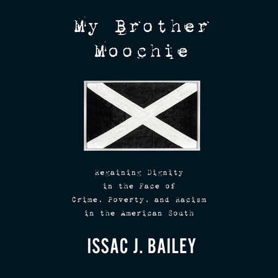 My Brother Moochie: Regaining Dignity in the Midst of Crime, Poverty, and Racism in the American South Audiobook, by Isaac Bailey