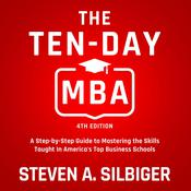 The Ten-Day MBA, 4th Ed.: A Step-by-Step Guide to Mastering the Skills Taught In America's Top Business Schools Audiobook, by Steven A. Silbiger