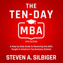 The Ten-Day MBA, 4th Ed.: A Step-by-Step Guide to Mastering the Skills Taught In Americas Top Business Schools Audiobook, by Steven A. Silbiger