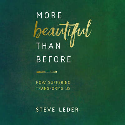 More Beautiful Than Before: How Suffering Transforms Us Audiobook, by Steve Leder