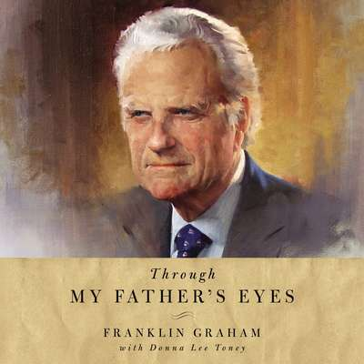 Through My Fathers Eyes Audiobook, by Franklin Graham