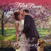 How to Fetch a Fiancé Audiobook, by Rachelle J. Christensen|