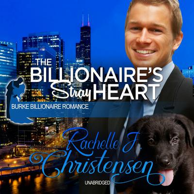 The Billionaire's Stray Heart Audiobook, by Rachelle J. Christensen
