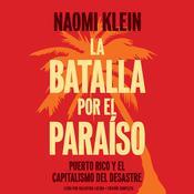 La batalla por el paraíso:  Puerto Rico y el capitalismo del desastre Audiobook, by Naomi Klein