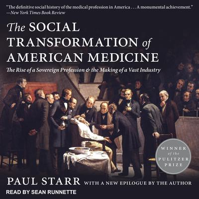 The Social Transformation of American Medicine: The Rise of a Sovereign Profession and the Making of a Vast Industry Audiobook, by Paul Starr