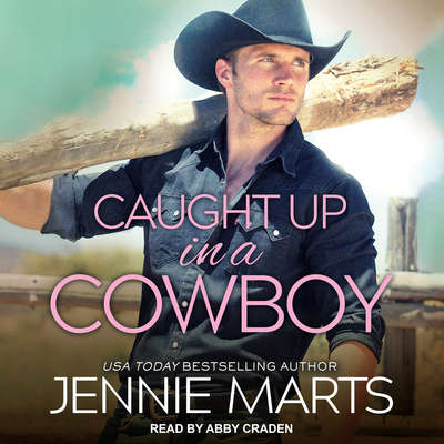 Caught Up in a Cowboy Audiobook, by Jennie Marts