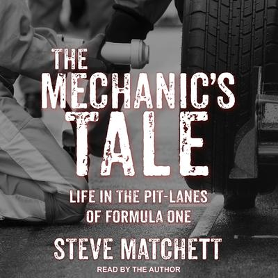 The Mechanics Tale: Life in the Pit-Lanes of Formula One Audiobook, by Steve Matchett