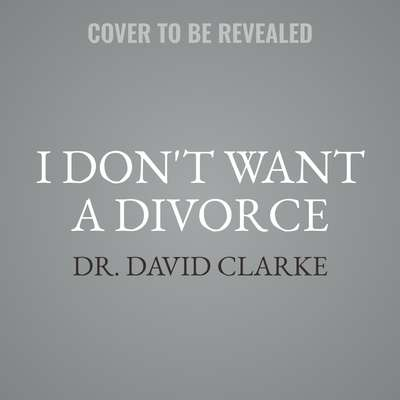 I Dont Want a Divorce: A 90 Day Guide to Saving Your Marriage Audiobook, by