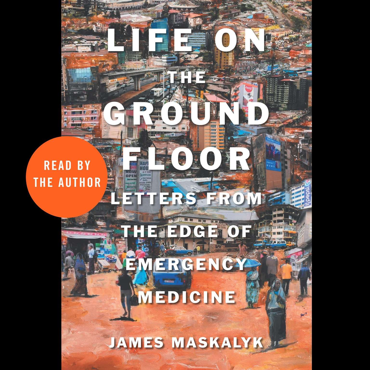 Life on the Ground Floor: Letters from the Edge of Emergency Medicine Audiobook, by James Maskalyk