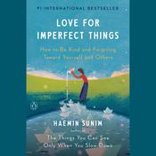 Love for Imperfect Things: How to Be Kind and Forgiving Toward Yourself and Others Audiobook, by Haemin Sunim