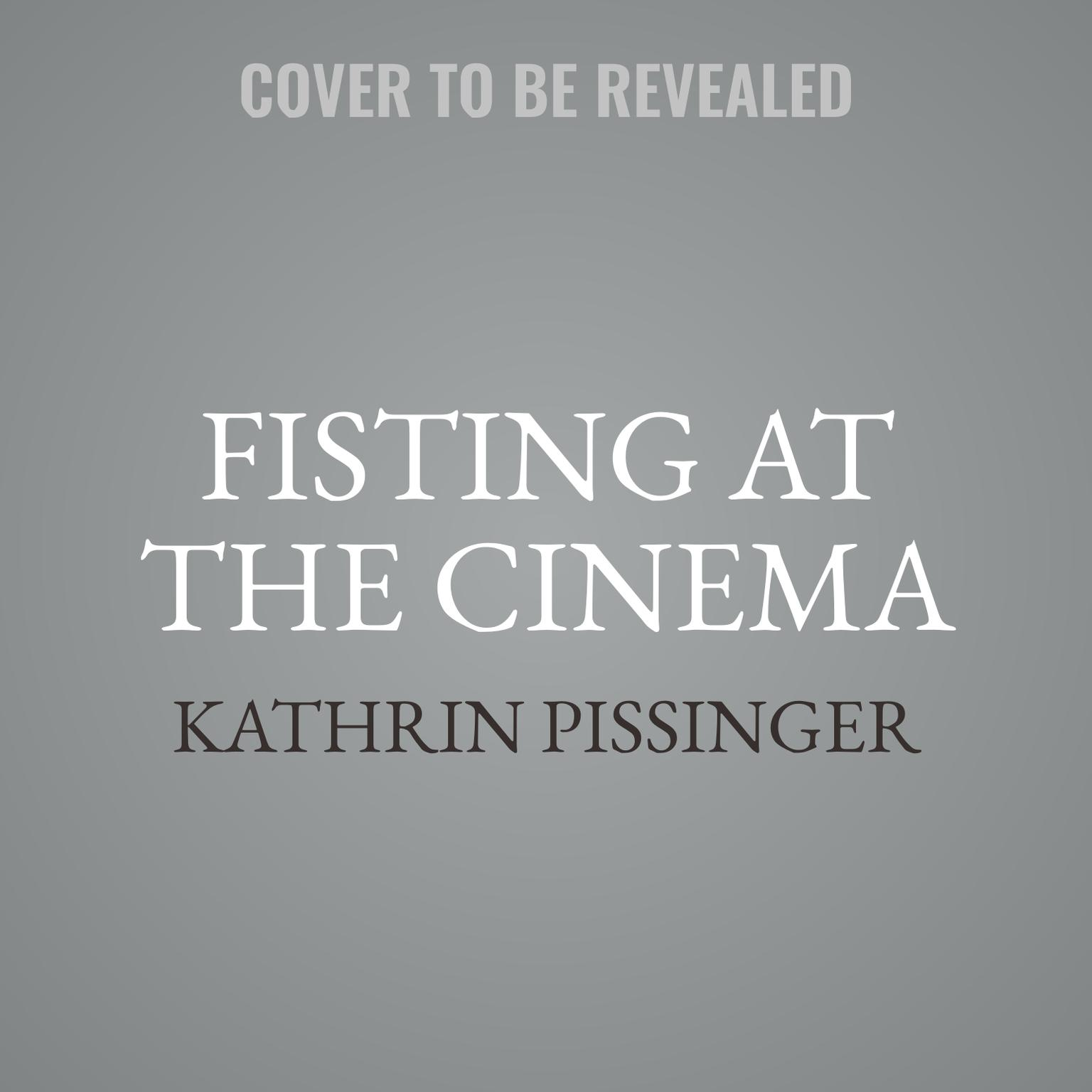Fisting at the Cinema Audiobook, by Kathrin Pissinger