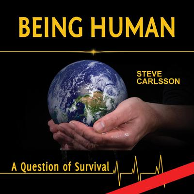 Being Human: A Question of Survival Audiobook, by Steve Carlsson