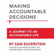 Making Accountable Decisions: A Journey to an Accountable Life Audiobook, by Sam Silverstein