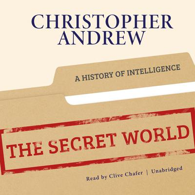 The Secret World: A History of Intelligence Audiobook, by Christopher Andrew
