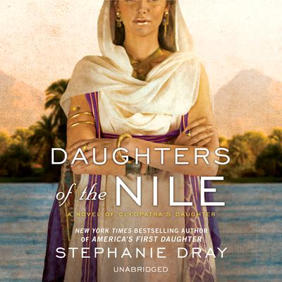 Daughters of the Nile: A Novel of Cleopatra's Daughter Audiobook, by Stephanie Dray