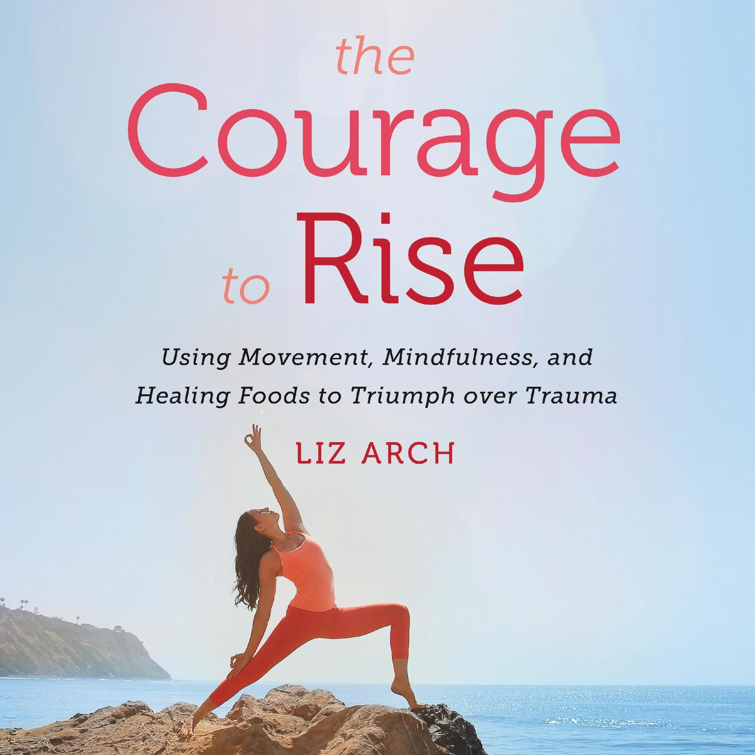 Printable The Courage to Rise: Using Movement, Mindfulness, and Healing Foods to Triumph Over Trauma Audiobook Cover Art
