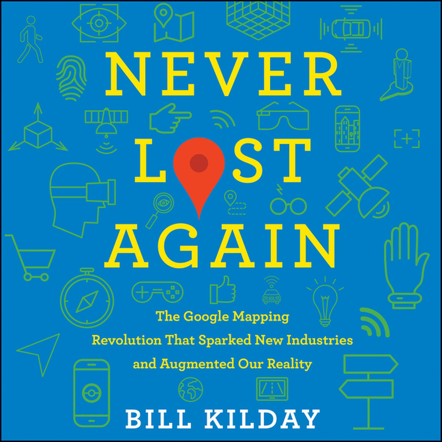 Printable Never Lost Again: The Google Mapping Revolution That Sparked New Industries and Augmented Our Reality Audiobook Cover Art