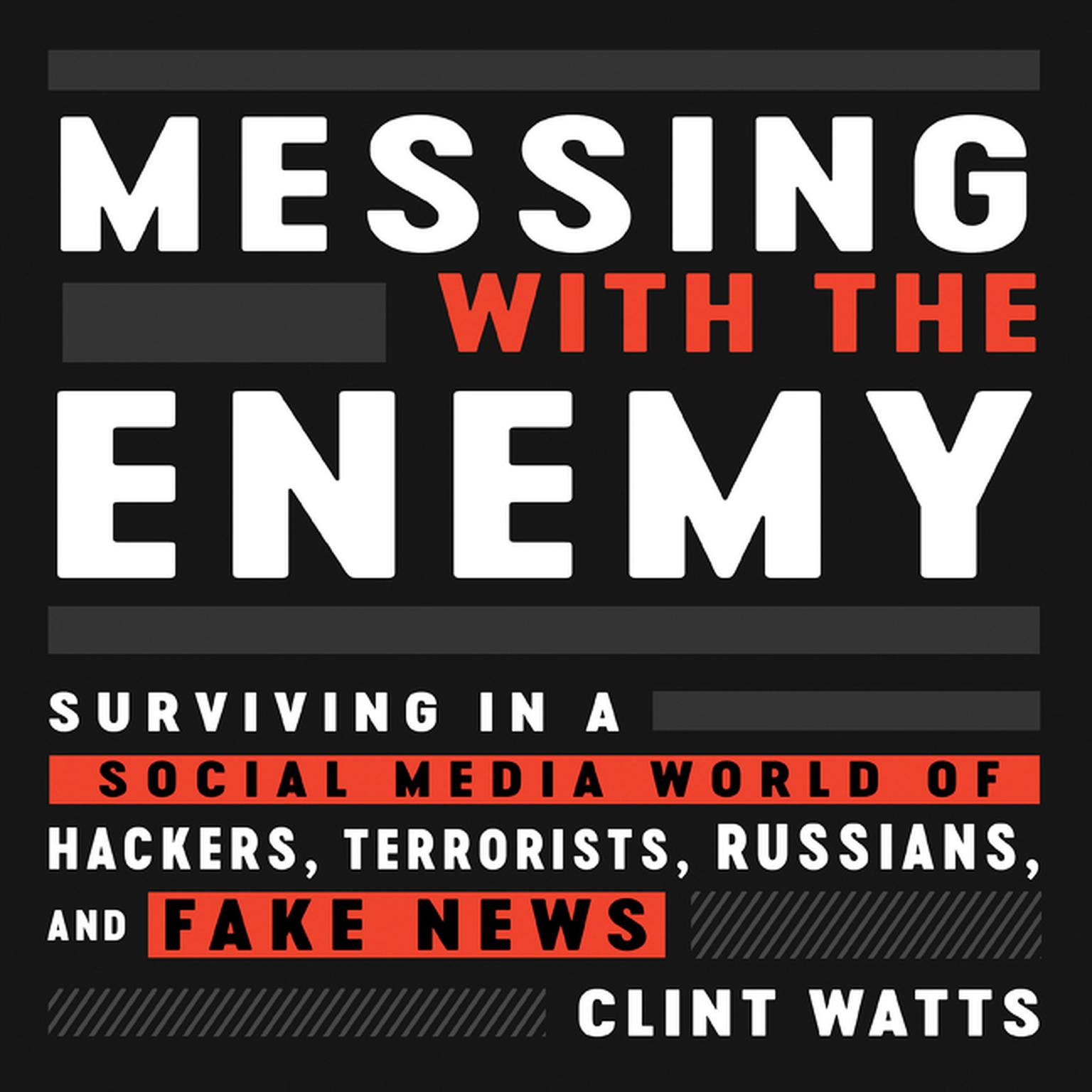 Printable Messing with the Enemy: Surviving in a Social Media World of Hackers, Terrorists, Russians, and Fake News Audiobook Cover Art