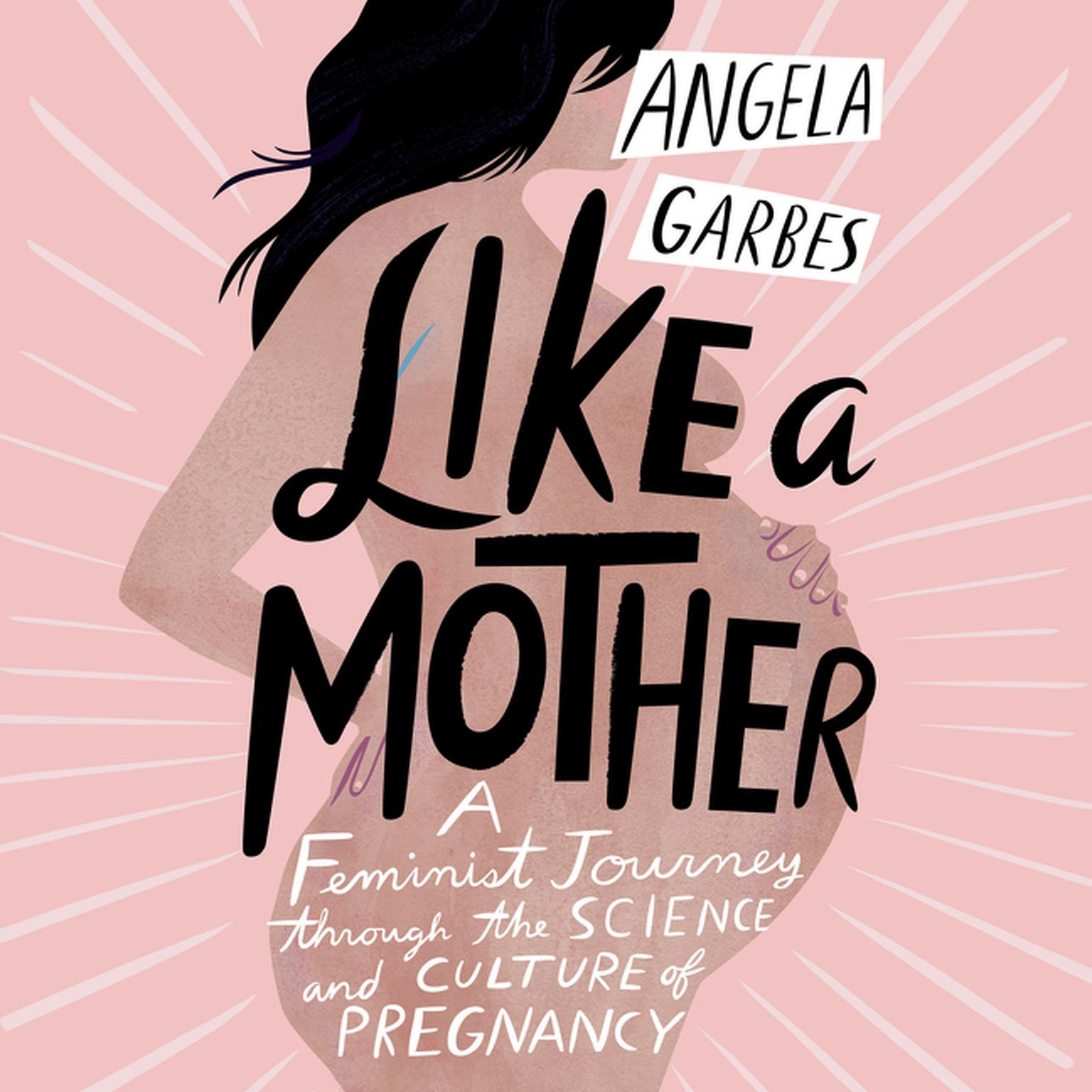 Printable Like a Mother: A Feminist Journey Through the Science and Culture of Pregnancy Audiobook Cover Art