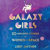 Galaxy Girls: 50 Amazing Stories of Women in Space Audiobook, by Libby Jackson|