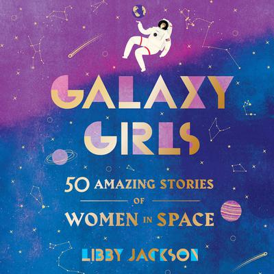 Galaxy Girls: 50 Amazing Stories of Women in Space Audiobook, by Libby Jackson