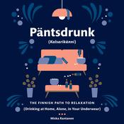 Päntsdrunk (Kalsarikänni): The Finnish Path to Relaxation Audiobook, by Miska Rantanen|