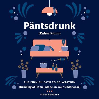 Pantsdrunk: Kalsarikanni: The Finnish Path to Relaxation Audiobook, by Miska Rantanen