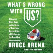 What's Wrong with US?: A Coach's Blunt Take on the State of American Soccer after a Lifetime on the Touchline Audiobook, by Bruce Arena