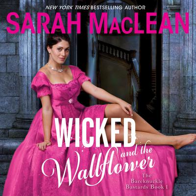 Wicked and the Wallflower: The Bareknuckle Bastards Book I Audiobook, by Sarah MacLean